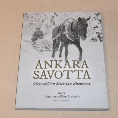 Elina Lampela (toim.) Ankara savotta - Metsätöiden historiaa Suomessa